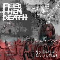 Feed Them Death - No Solution / Dissolution mp3
