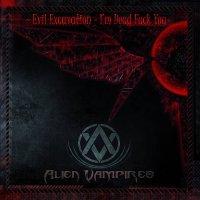 Alien Vampires-Evil Excavation - I'm Dead Fuck You