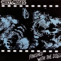 Holy Moses-Finished with the Dogs (Remaster 2006)