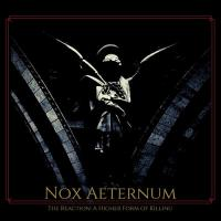 Nox Aeternum-The Reaction A Higher Form of Killing