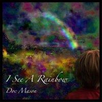 Doc Mason-I See a Rainbow