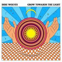 Dire Wolves-Grow Towards The Light
