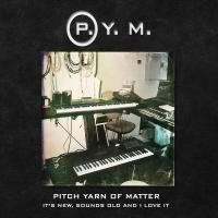 Pitch Yarn Of Matter-It\'s New, Sounds Old And I Love It