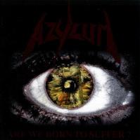 Azylum-Are We Born To Suffer