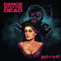 Dance With The Dead-Loved To Death