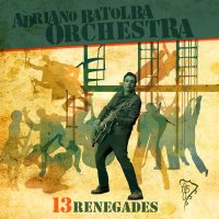 Adriano Batolba Orchestra-Thirteen Renegades