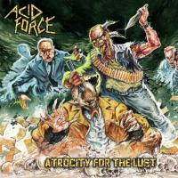Acid Force-Atrocity For The Lust