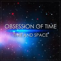 Obsession Of Time-Time And Space