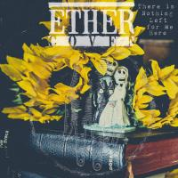 Ether Coven-There Is Nothing Left For Me Here