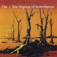 Om / Six Organs Of Admittance-Split