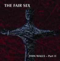 The Fair Sex-Thin Walls - Part II