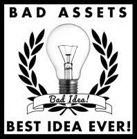 Bad Assets, Best Idea Ever-Bad Idea