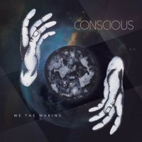Conscious-We The Waking