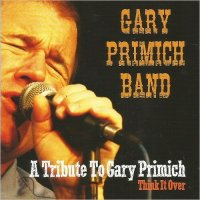 Gary Primich Band-Tribute To Gary Primich: Think It Over