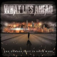 What Lies Ahead-The Damage Left In Your Wake
