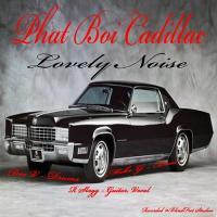 Phat Boi Cadillac-Lovely Noise