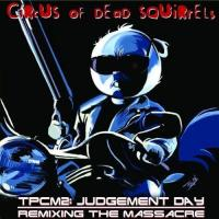 Circus Of Dead Squirrels - TPCM2: Judgement Day - Remixing The Massacre mp3