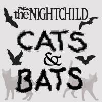 the NIGHTCHILD-Cats and Bats