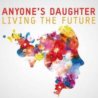Anyone's Daughter-Living The Future
