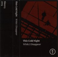 This Cold Night-While I Disappear