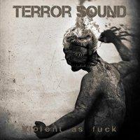 Terror Sound-Violent as Fuck