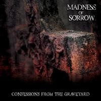Madness Of Sorrow-Confessions From The Graveyard