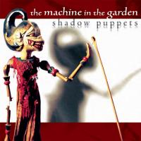 The Machine In The Garden-Shadow Puppets