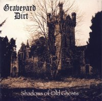 Graveyard Dirt-Shadows Of Old Ghosts