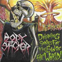 Body Stacker-Drinking Songs For The End Of The World