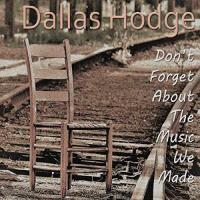 Dallas Hodge-Don\'t Forget About The Music We Made