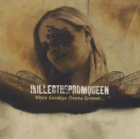 I Killed the Prom Queen-When Goodbye Means Forever