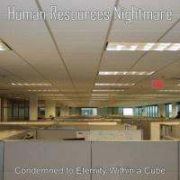 Human Resources Nightmare-Condemned to Eternity Within a Cube