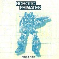 Robotic Primates-Rabbit Hole