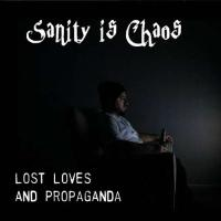 Sanity is Chaos-Lost Loves and Propaganda