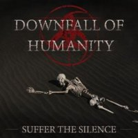 Downfall of Humanity-Suffer the Silence