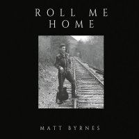Matt Byrnes-Roll Me Home