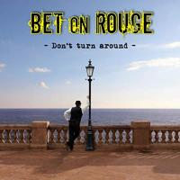 Bet On Rouge-Don\'t Turn Around