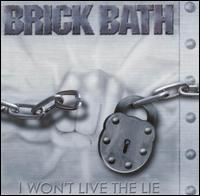 Brick Bath-I Won\'t Live The Lie