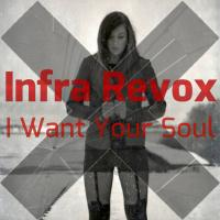 Infra Revox - I Want Your Soul mp3