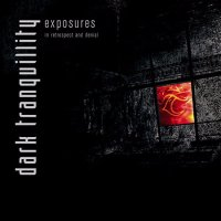 Dark Tranquillity-Exposures: In Retrospect And Denial (Compilation)