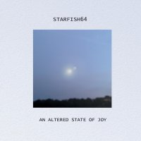 Starfish64-An Altered State Of Joy