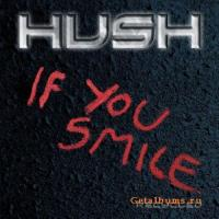 Hush-If You Smile (Recycled)