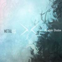 Metalxis-My White Shadow