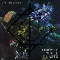 Off the Cross-Enjoy It While It Lasts