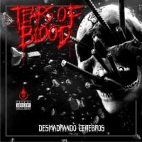 Tears Of Blood-Desmadrando Cerebros