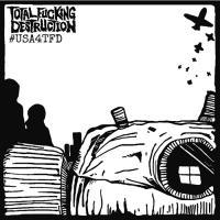 Total Fucking Destruction-#usa4Tfd