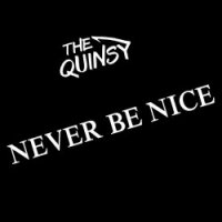 The Quinsy-Never Be Nice