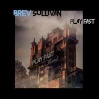 Brev Sullivan-Play Fast