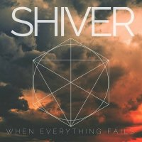 Shiver-When Everything Fails