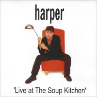 Harper-Live At The Soup Kitchen